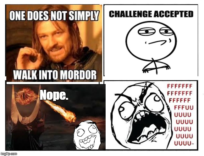 An interesting rage comic.  | Nope. | image tagged in rage comics,lord of the rings,mordor,one does not simply,challenge accepted | made w/ Imgflip meme maker