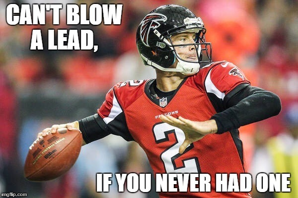 Can't Blow A Lead | image tagged in matt ryan,football,atlanta falcons | made w/ Imgflip meme maker
