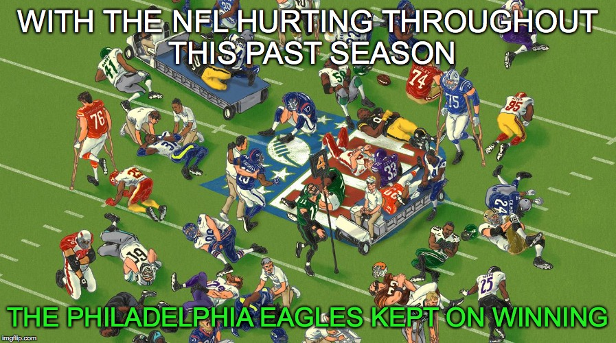The Narrative of the 2017-2018 Philadelphia Eagles | WITH THE NFL HURTING THROUGHOUT THIS PAST SEASON THE PHILADELPHIA EAGLES KEPT ON WINNING | image tagged in philadelphia eagles,super bowl 52,winning games,nick foles,carson wentz,doug pederson | made w/ Imgflip meme maker