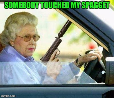 Grandma with a Silencer | SOMEBODY TOUCHED MY SPAGGET | image tagged in grandma with a silencer | made w/ Imgflip meme maker