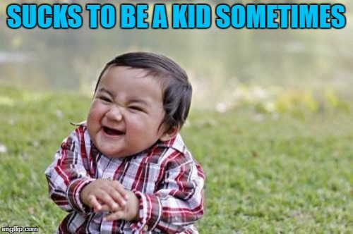 Evil Toddler Meme | SUCKS TO BE A KID SOMETIMES | image tagged in memes,evil toddler | made w/ Imgflip meme maker
