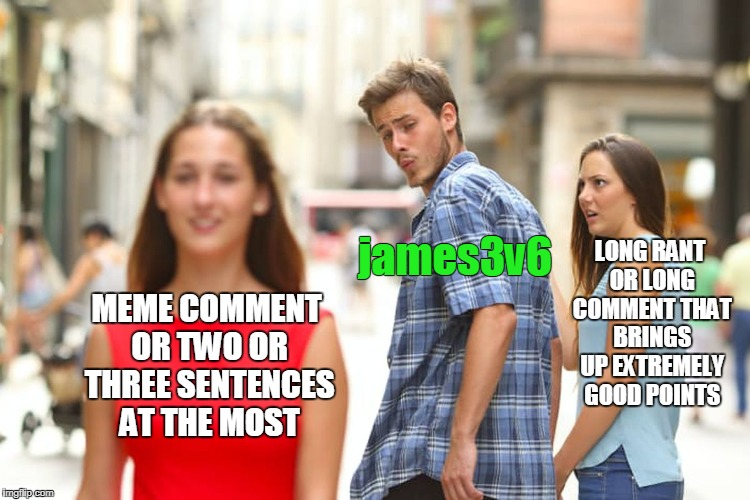 If it is TLTR too long to read, I will ignore it or troll comment | MEME COMMENT OR TWO OR THREE SENTENCES AT THE MOST james3v6 LONG RANT OR LONG COMMENT THAT BRINGS UP EXTREMELY GOOD POINTS | image tagged in memes,distracted boyfrien,too long to read,rant,good point | made w/ Imgflip meme maker