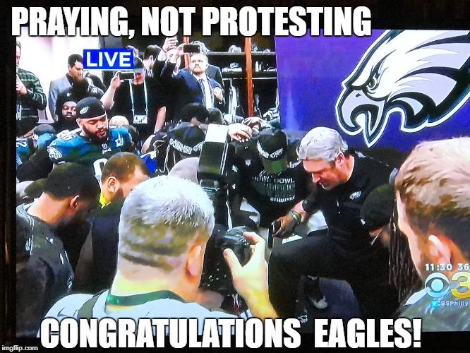 Congratulations Eagles | PRAYING, NOT PROTESTING CONGRATULATIONS  EAGLES! | image tagged in pray,protest,kneel,eagles,super bowl,praying | made w/ Imgflip meme maker