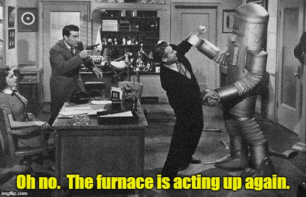 Oh no.  The furnace is acting up again. | image tagged in 1930s robot attacks | made w/ Imgflip meme maker