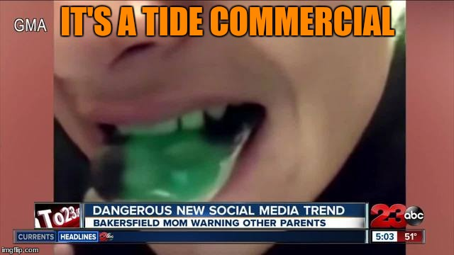 best superbowl commercial | IT'S A TIDE COMMERCIAL | image tagged in superbowl,tide pod challenge,memes | made w/ Imgflip meme maker