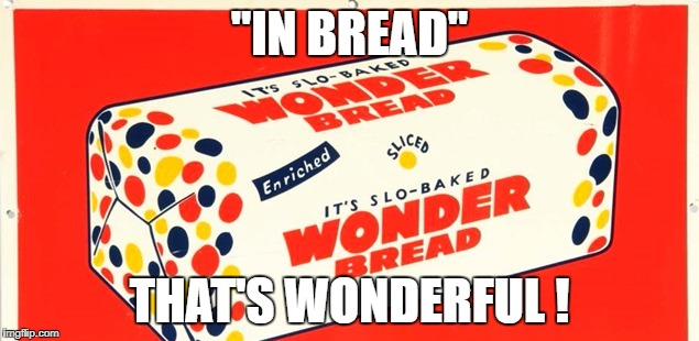 """IN BREAD"" THAT'S WONDERFUL ! 