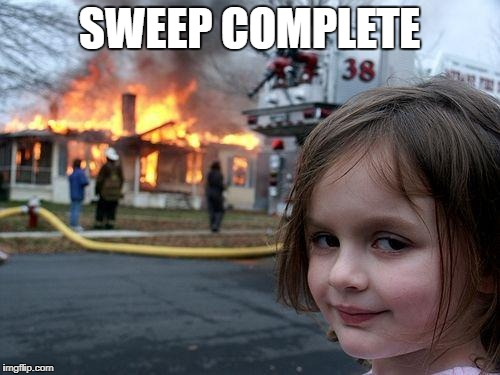 Disaster Girl Meme | SWEEP COMPLETE | image tagged in memes,disaster girl | made w/ Imgflip meme maker
