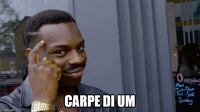 Roll Safe Think About It Meme | CARPE DI UM | image tagged in memes,roll safe think about it | made w/ Imgflip meme maker