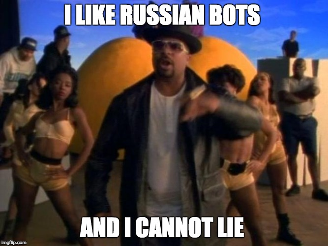 Big Bots | I LIKE RUSSIAN BOTS AND I CANNOT LIE | image tagged in sir mix alot,russian bots,twitter,donald trump | made w/ Imgflip meme maker