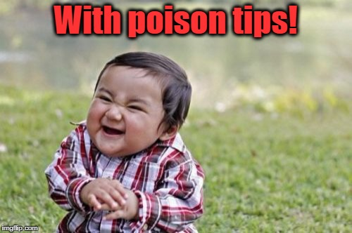 Evil Toddler Meme | With poison tips! | image tagged in memes,evil toddler | made w/ Imgflip meme maker