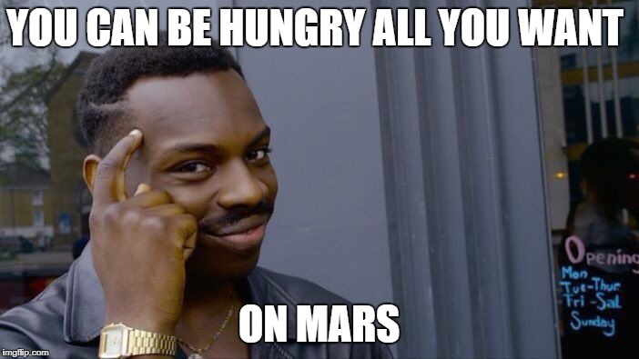 Roll Safe Think About It Meme | YOU CAN BE HUNGRY ALL YOU WANT ON MARS | image tagged in memes,roll safe think about it | made w/ Imgflip meme maker