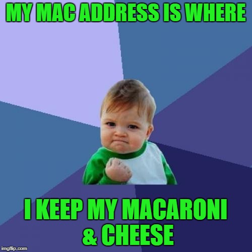 Success Kid Meme | MY MAC ADDRESS IS WHERE I KEEP MY MACARONI & CHEESE | image tagged in memes,success kid | made w/ Imgflip meme maker