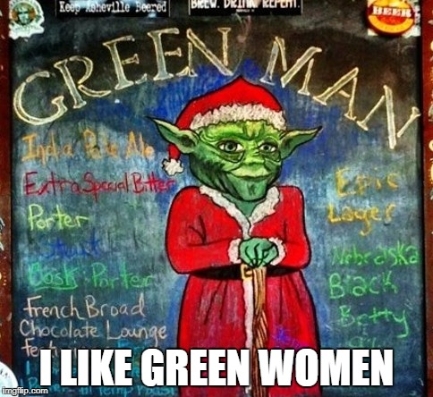 I LIKE GREEN WOMEN | made w/ Imgflip meme maker