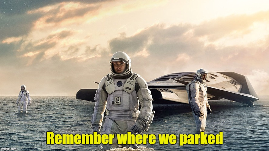 Remember where we parked | image tagged in interstellar landing | made w/ Imgflip meme maker