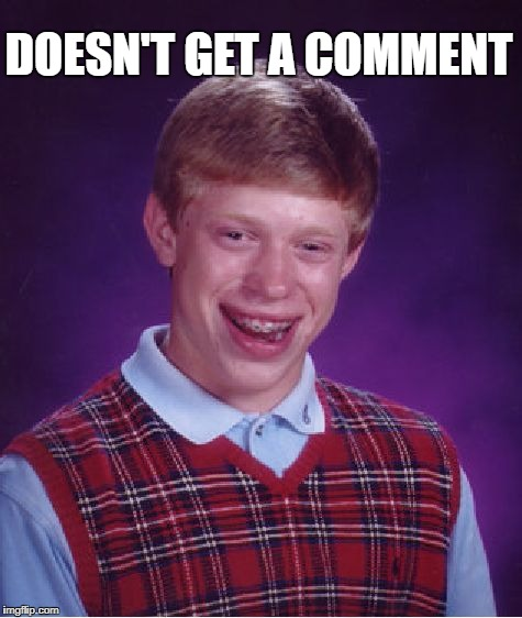 Bad Luck Brian Meme | DOESN'T GET A COMMENT | image tagged in memes,bad luck brian | made w/ Imgflip meme maker