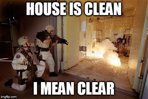 HOUSE IS CLEAN I MEAN CLEAR | made w/ Imgflip meme maker