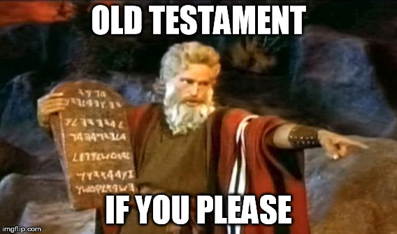 OLD TESTAMENT IF YOU PLEASE | made w/ Imgflip meme maker
