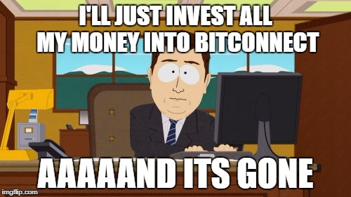 Aaaaand Its Gone Meme | I'LL JUST INVEST ALL MY MONEY INTO BITCONNECT AAAAAND ITS GONE | image tagged in memes,aaaaand its gone | made w/ Imgflip meme maker
