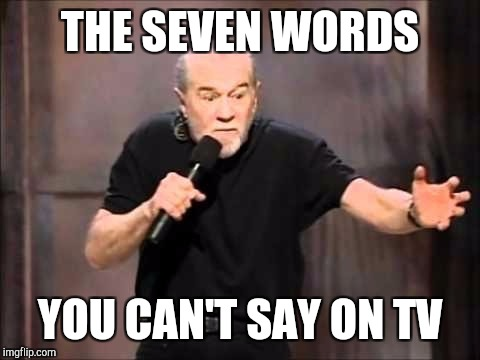 George Carlin Seven words you can't say | THE SEVEN WORDS YOU CAN'T SAY ON TV | image tagged in george carlin,memes,funny,cussing,tv | made w/ Imgflip meme maker