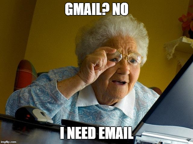 Grandma Finds The Internet Meme | GMAIL? NO I NEED EMAIL | image tagged in memes,grandma finds the internet | made w/ Imgflip meme maker
