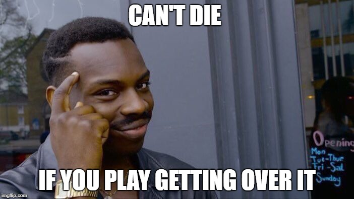 Roll Safe Think About It Meme | CAN'T DIE IF YOU PLAY GETTING OVER IT | image tagged in memes,roll safe think about it | made w/ Imgflip meme maker