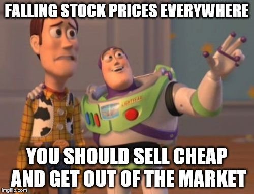 X, X Everywhere Meme | FALLING STOCK PRICES EVERYWHERE YOU SHOULD SELL CHEAP AND GET OUT OF THE MARKET | image tagged in memes,x,x everywhere,x x everywhere | made w/ Imgflip meme maker