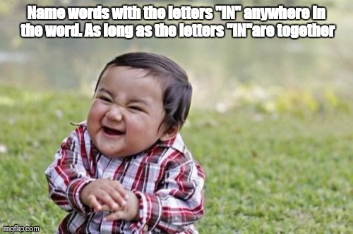 "Evil Toddler Meme | Name words with the letters ""IN"" anywhere in the word. As long as the letters ""IN""are together 