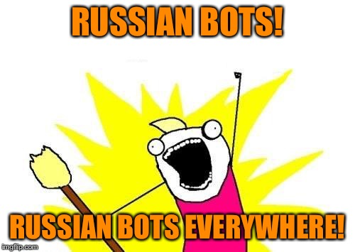 X All The Y Meme | RUSSIAN BOTS! RUSSIAN BOTS EVERYWHERE! | image tagged in memes,x all the y | made w/ Imgflip meme maker