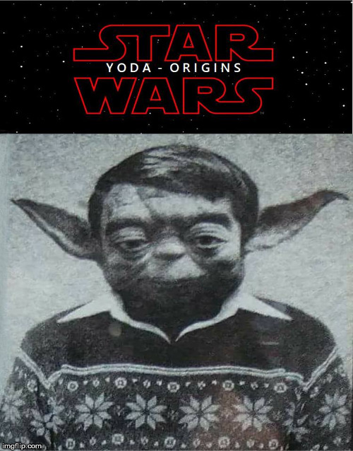 young once, I was | image tagged in star wars,star wars yoda,memes,funny,yoda | made w/ Imgflip meme maker
