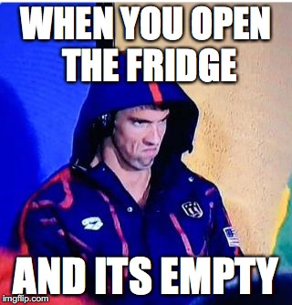 Michael Phelps Death Stare | WHEN YOU OPEN THE FRIDGE AND ITS EMPTY | image tagged in memes,michael phelps death stare | made w/ Imgflip meme maker