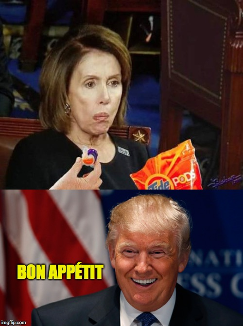 Better than what she asks the public to swallow | BON APPÉTIT | image tagged in nancy pelosi,donald trump,tide pods,sotu | made w/ Imgflip meme maker