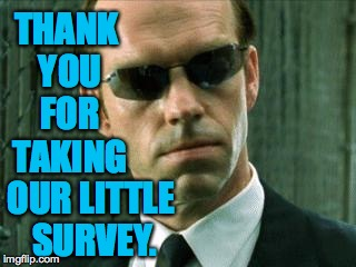 THANK YOU FOR TAKING OUR LITTLE SURVEY. | made w/ Imgflip meme maker