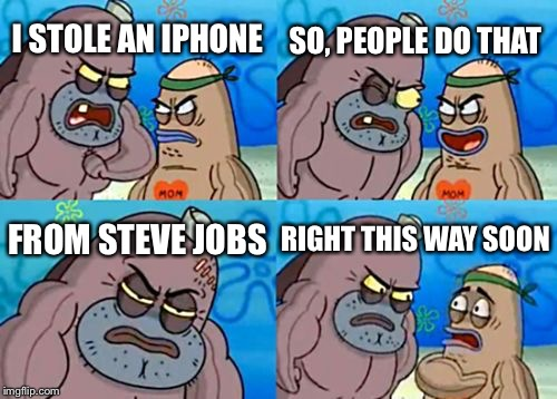 How Tough Are You Steve Jobs | I STOLE AN IPHONE SO, PEOPLE DO THAT FROM STEVE JOBS RIGHT THIS WAY SOON | image tagged in memes,how tough are you,steve jobs,iphone,iphone x,stolen | made w/ Imgflip meme maker