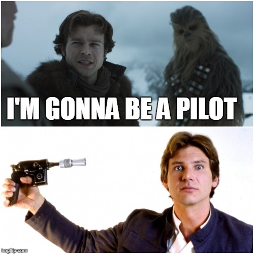 I'M GONNA BE A PILOT | image tagged in star wars,memes,solo,han solo | made w/ Imgflip meme maker