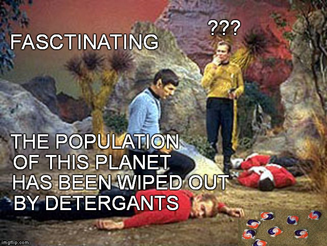 Strange Old Worlds | FASCTINATING THE POPULATION OF THIS PLANET ??? HAS BEEN WIPED OUT BY DETERGANTS | image tagged in red shirt,dead shirt,spock,star trek,star trek red shirts,tide pod challenge | made w/ Imgflip meme maker