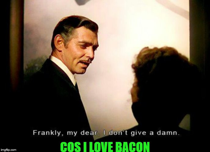 COS I LOVE BACON | made w/ Imgflip meme maker