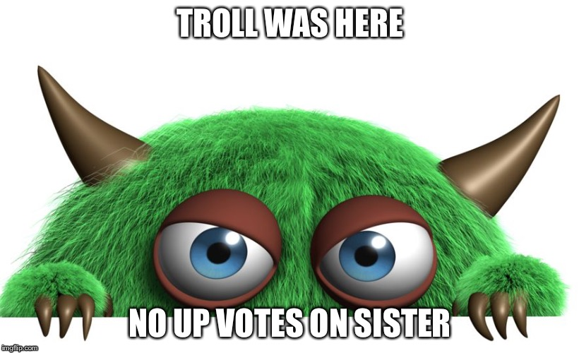 TROLL WAS HERE NO UP VOTES ON SISTER | image tagged in troll | made w/ Imgflip meme maker