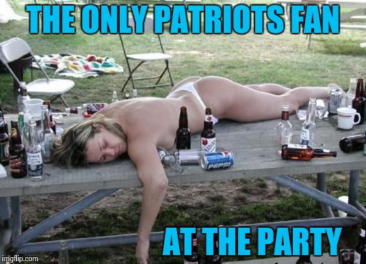 We could have been legendary  | THE ONLY PATRIOTS FAN AT THE PARTY | image tagged in drunk woman,super bowl 52,patriots,losers,america,nsfw | made w/ Imgflip meme maker