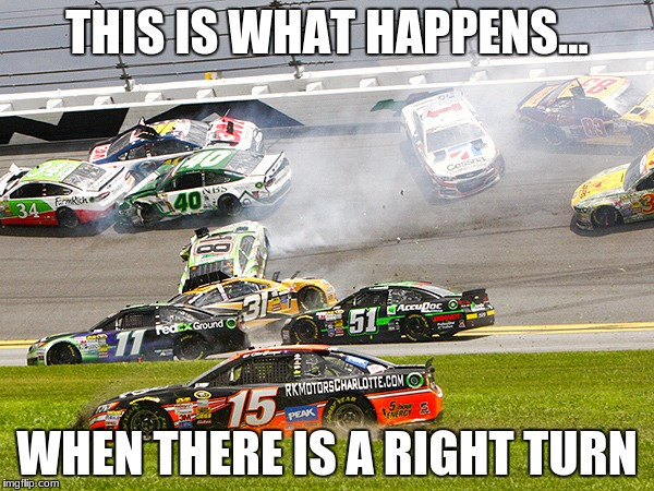 cruz nascar | THIS IS WHAT HAPPENS... WHEN THERE IS A RIGHT TURN | image tagged in cruz nascar | made w/ Imgflip meme maker