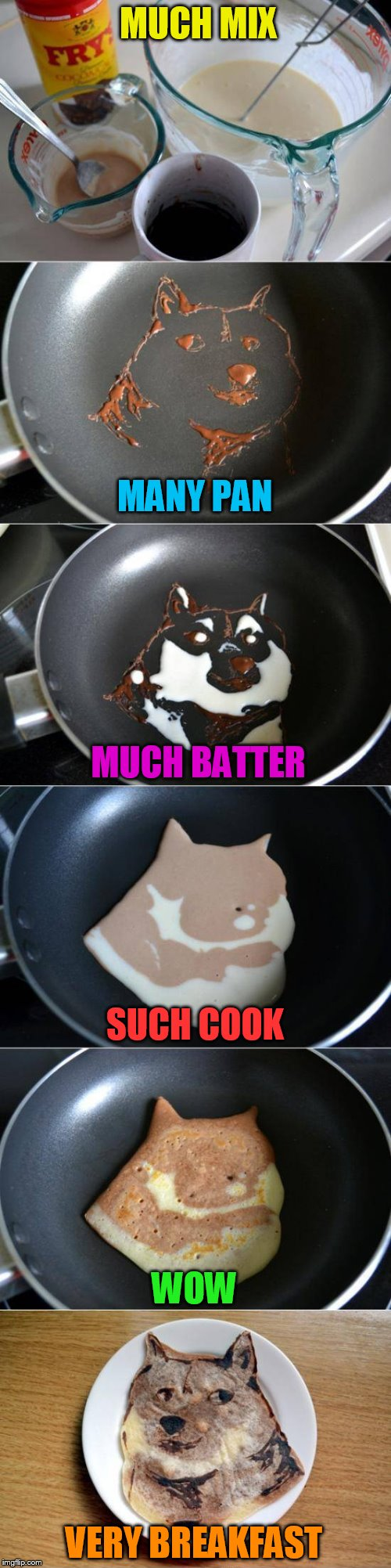 I want my Doge gone breakfast! | MUCH MIX WOW MANY PAN VERY BREAKFAST MUCH BATTER SUCH COOK | image tagged in memes,doge,pancakes,breakfast,frying pan,dashhopes | made w/ Imgflip meme maker