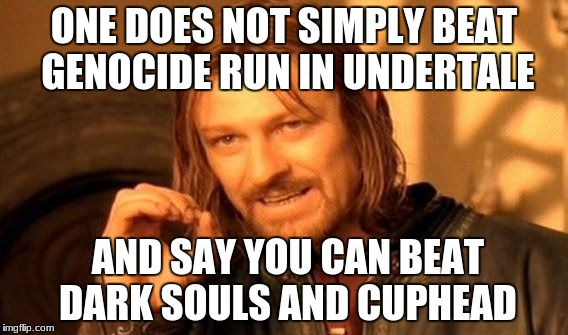 One Does Not Simply Meme | ONE DOES NOT SIMPLY BEAT GENOCIDE RUN IN UNDERTALE AND SAY YOU CAN BEAT DARK SOULS AND CUPHEAD | image tagged in memes,one does not simply | made w/ Imgflip meme maker