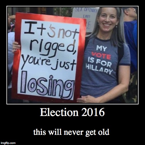 Election 2016 | this will never get old | image tagged in demotivationals,donald trump,hillary clinton,one does not simply,memes | made w/ Imgflip demotivational maker