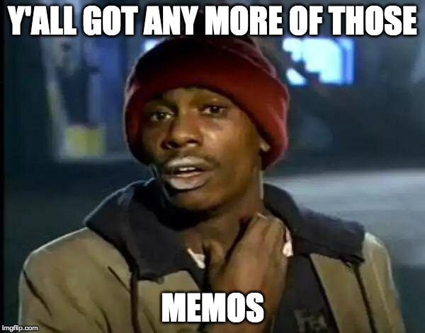Y'all Got Any More Of That Meme | Y'ALL GOT ANY MORE OF THOSE MEMOS | image tagged in memes,y'all got any more of that | made w/ Imgflip meme maker
