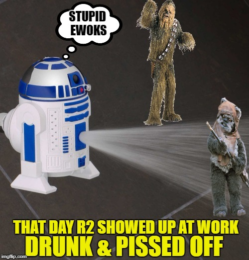Behind The Scenes | THAT DAY R2 SHOWED UP AT WORK DRUNK & PISSED OFF STUPID EWOKS | image tagged in funny memes,r2d2,ewok,return of the jedi | made w/ Imgflip meme maker