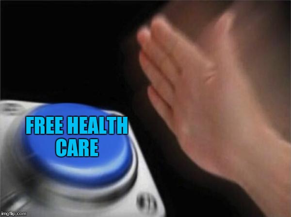 Blank Nut Button Meme | FREE HEALTH CARE | image tagged in memes,blank nut button | made w/ Imgflip meme maker