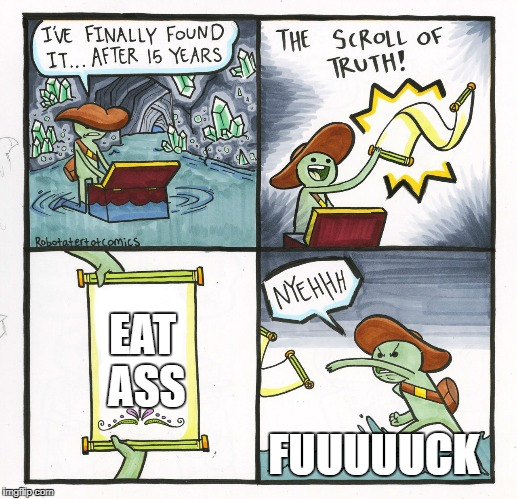 The Scroll Of Truth Meme | EAT ASS FUUUUUCK | image tagged in memes,the scroll of truth | made w/ Imgflip meme maker