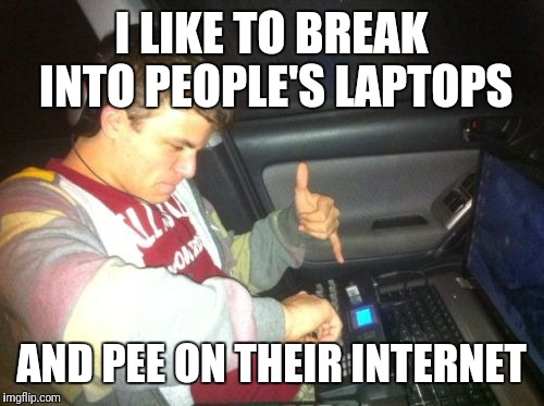 DoucheBag DJ | I LIKE TO BREAK INTO PEOPLE'S LAPTOPS AND PEE ON THEIR INTERNET | image tagged in memes,douchebag dj | made w/ Imgflip meme maker