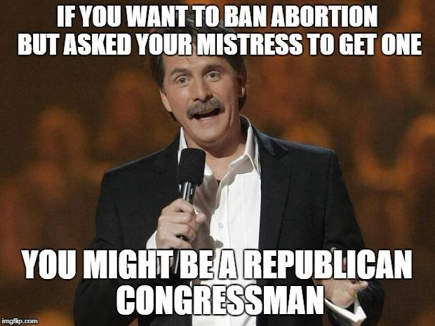 You might be a Republican Congressman | image tagged in jeff foxworthy,republicans | made w/ Imgflip meme maker