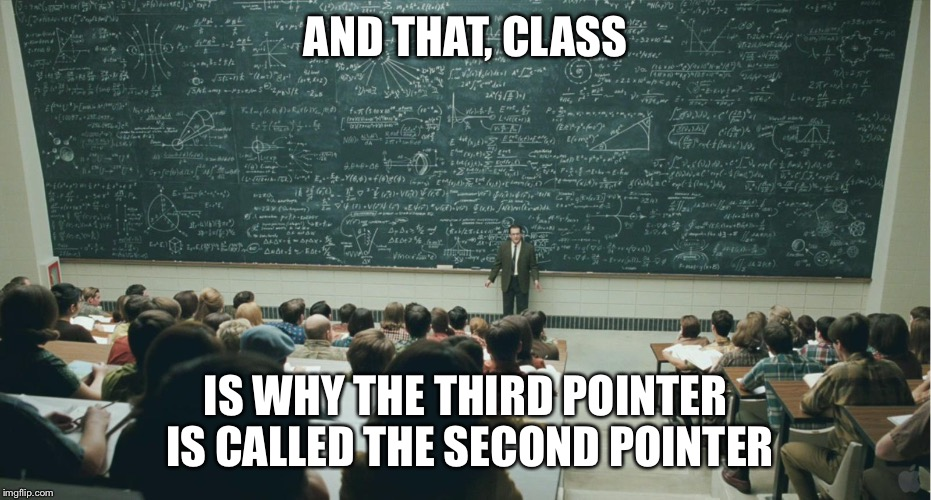 AND THAT, CLASS IS WHY THE THIRD POINTER IS CALLED THE SECOND POINTER | image tagged in and that,class | made w/ Imgflip meme maker
