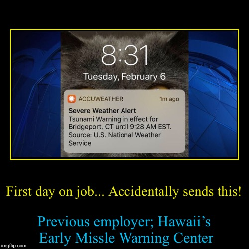 First day on job... Accidentally sends this! | Previous employer; Hawaii's Early Missle Warning Center | image tagged in funny,demotivationals | made w/ Imgflip demotivational maker